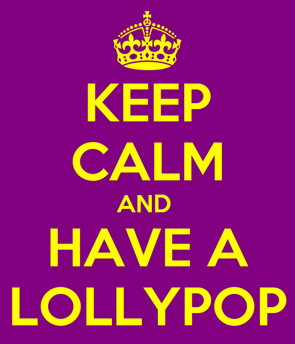 KEEP CALM AND  HAVE A LOLLYPOP