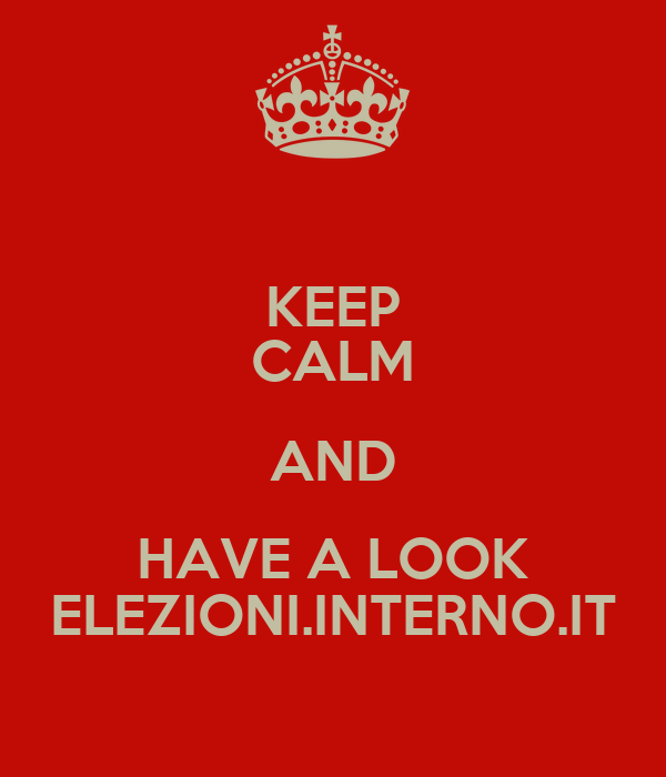 KEEP CALM AND HAVE A LOOK ELEZIONI.INTERNO.IT