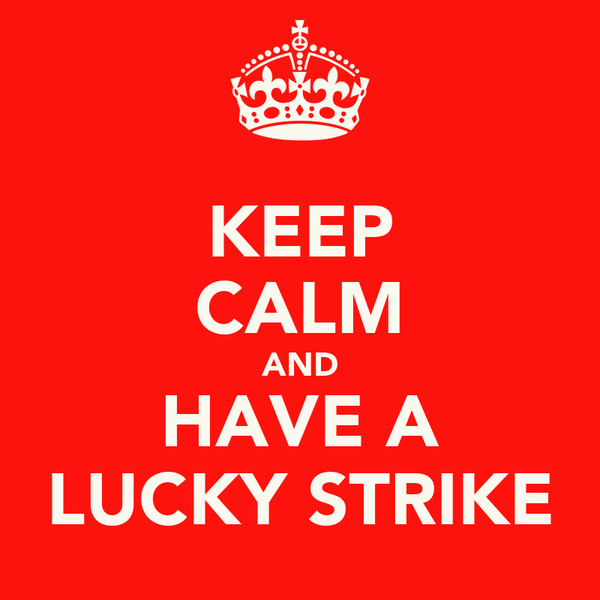 KEEP CALM AND HAVE A LUCKY STRIKE
