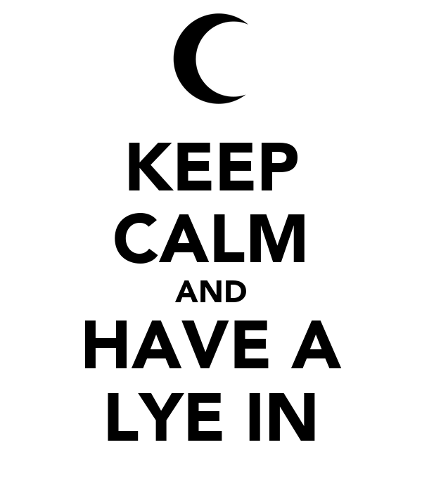 KEEP CALM AND HAVE A LYE IN