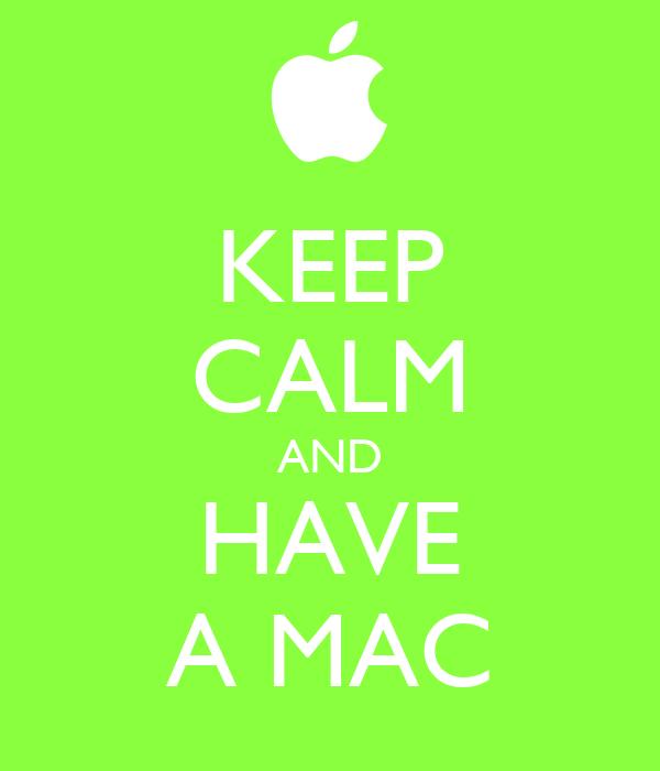 KEEP CALM AND HAVE A MAC