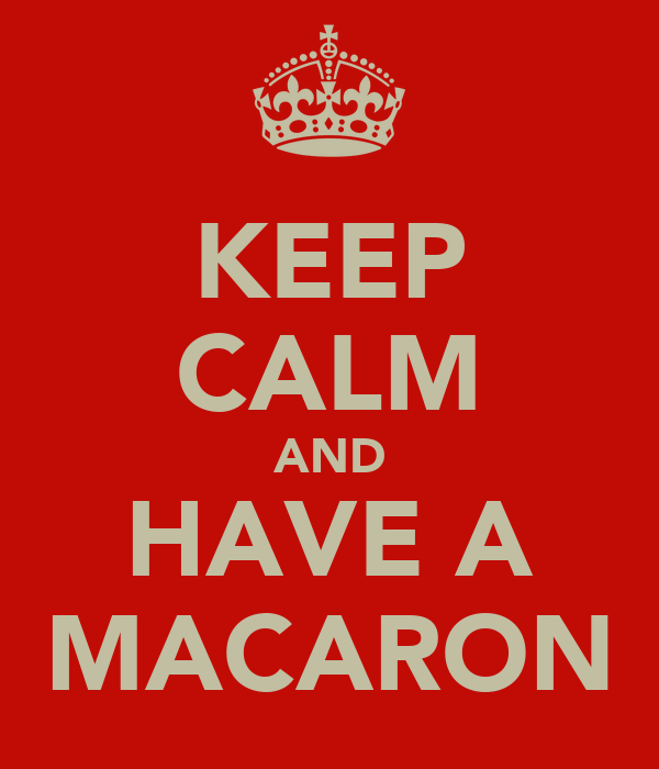KEEP CALM AND HAVE A MACARON