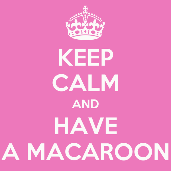 KEEP CALM AND HAVE A MACAROON