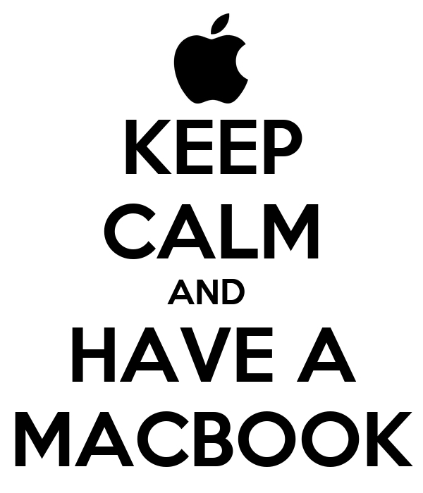 KEEP CALM AND  HAVE A MACBOOK