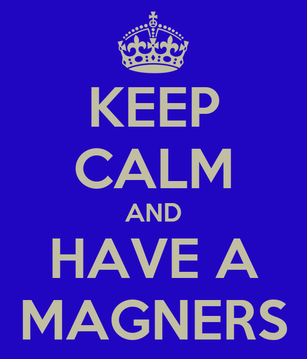 KEEP CALM AND HAVE A MAGNERS
