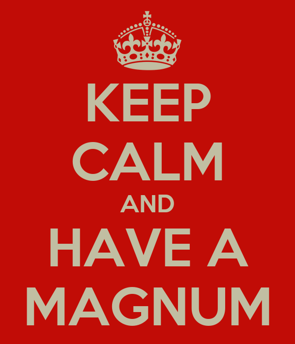KEEP CALM AND HAVE A MAGNUM