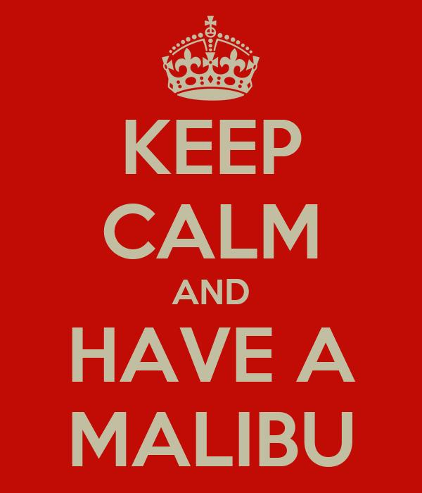 KEEP CALM AND HAVE A MALIBU