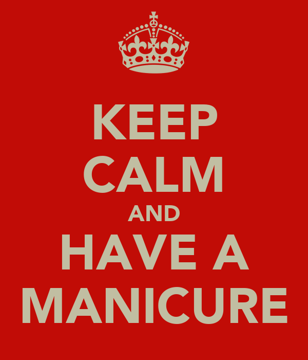 KEEP CALM AND HAVE A MANICURE