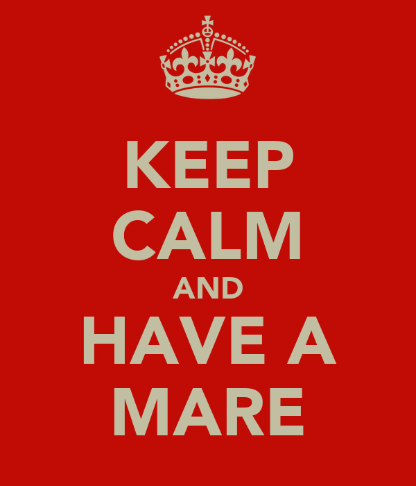 KEEP CALM AND HAVE A MARE