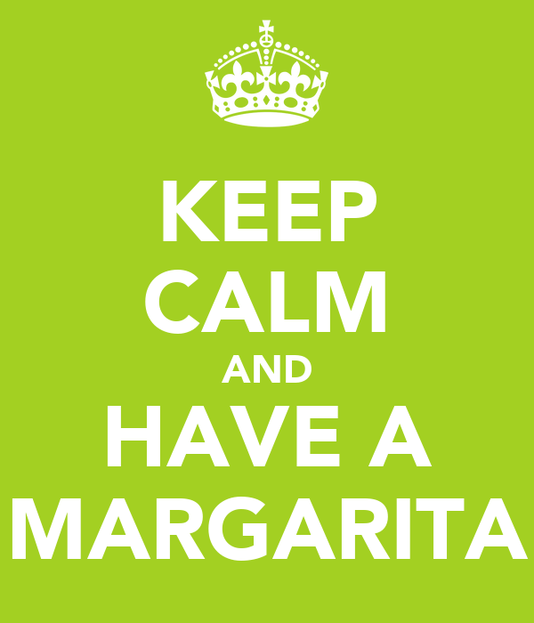 KEEP CALM AND HAVE A MARGARITA