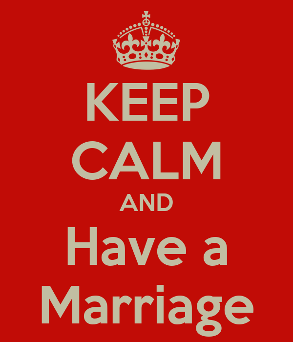 KEEP CALM AND Have a Marriage