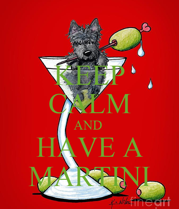 KEEP CALM AND  HAVE A MARTINI