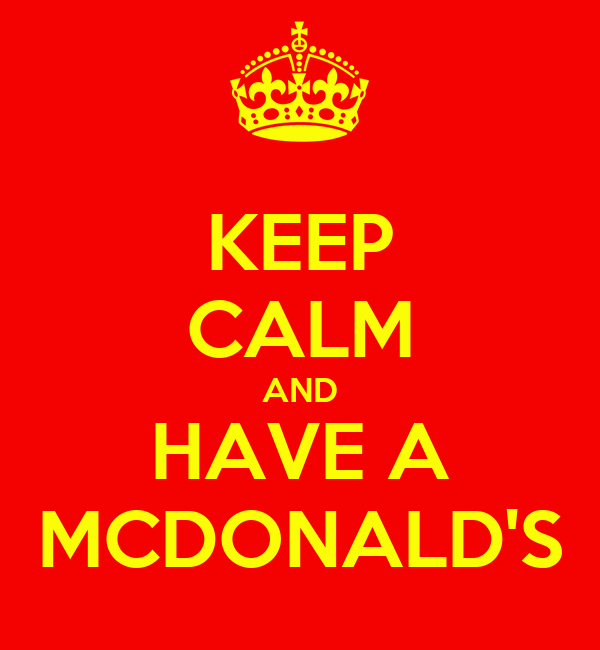 KEEP CALM AND HAVE A MCDONALD'S