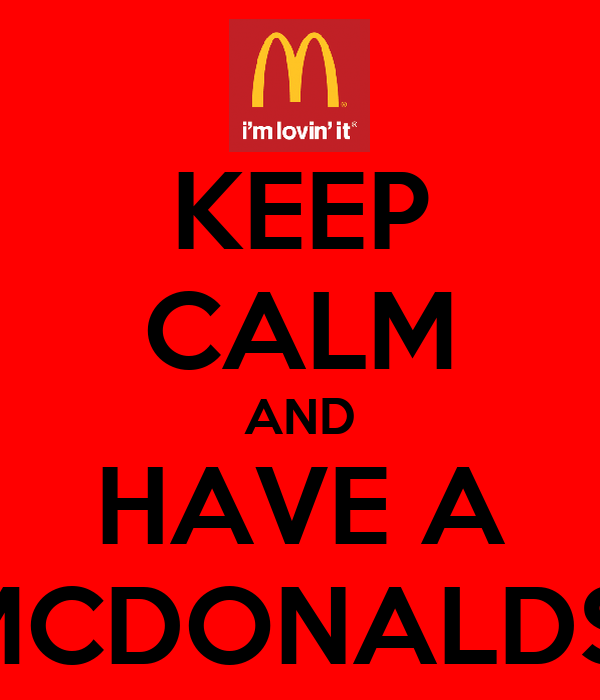 KEEP CALM AND HAVE A MCDONALDS!