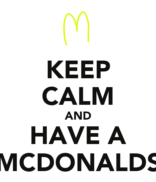 KEEP CALM AND HAVE A MCDONALDS