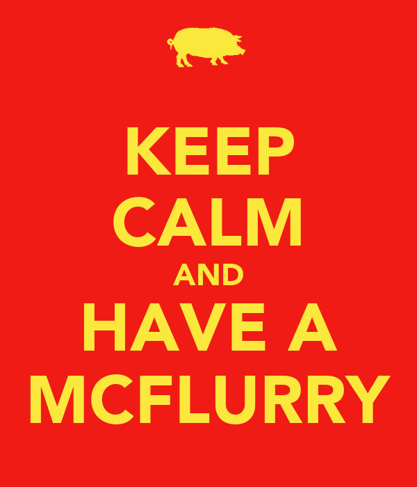 KEEP CALM AND HAVE A MCFLURRY