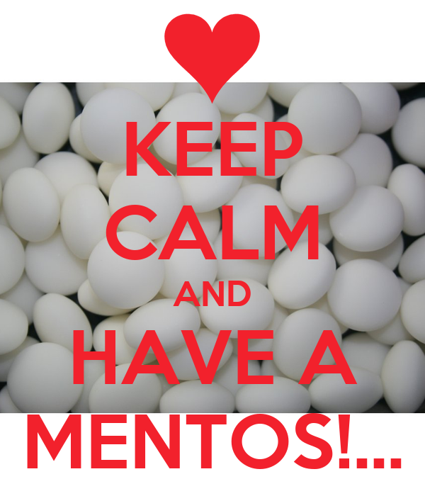 KEEP CALM AND HAVE A MENTOS!...