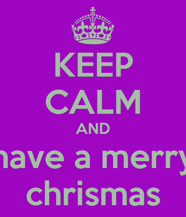 KEEP CALM AND have a merry chrismas