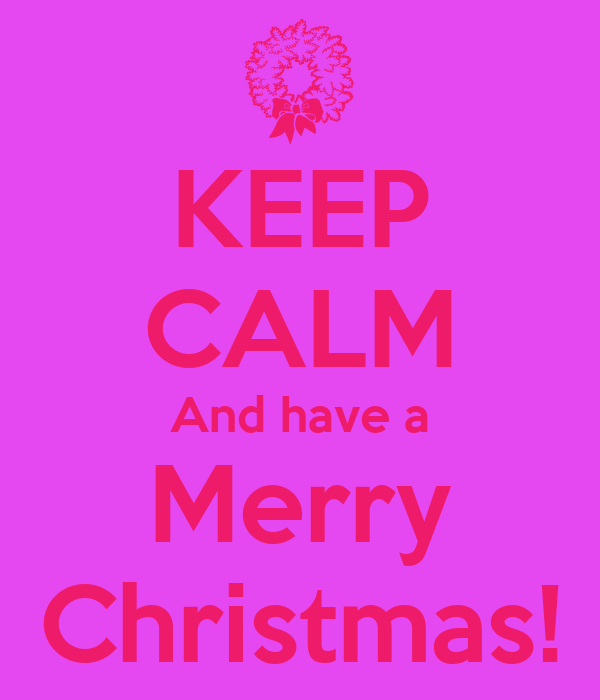 KEEP CALM And have a Merry Christmas!