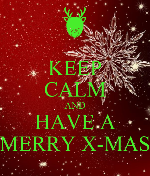 KEEP CALM AND HAVE A MERRY X-MAS