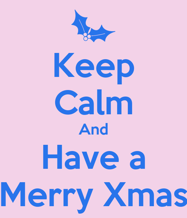 Keep Calm And Have a Merry Xmas