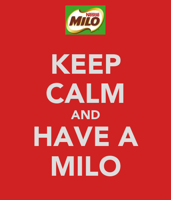 KEEP CALM AND HAVE A MILO