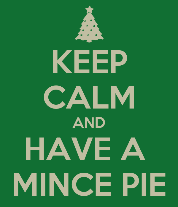 KEEP CALM AND HAVE A  MINCE PIE