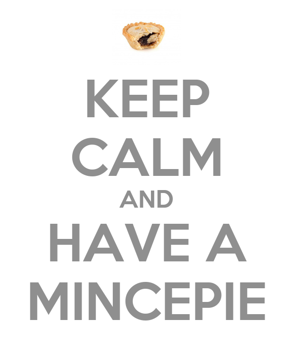 KEEP CALM AND HAVE A MINCEPIE