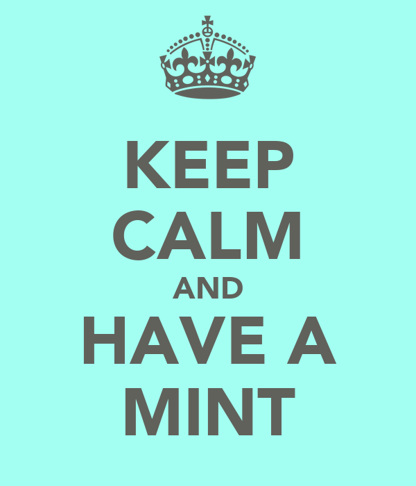 KEEP CALM AND HAVE A MINT
