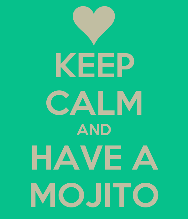 KEEP CALM AND HAVE A MOJITO