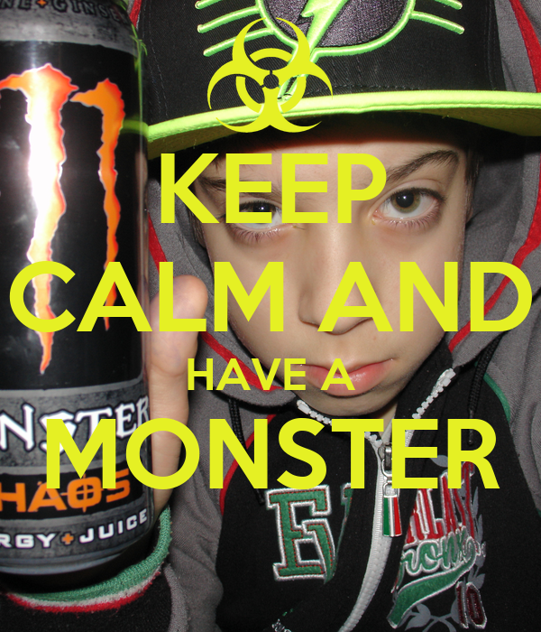KEEP CALM AND HAVE A MONSTER