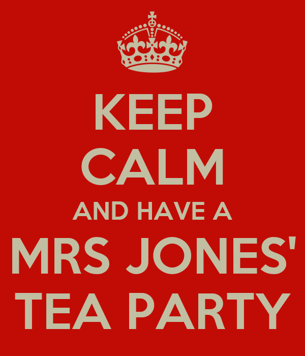 KEEP CALM AND HAVE A MRS JONES' TEA PARTY