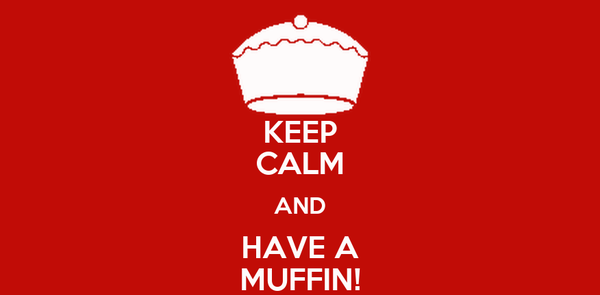 KEEP CALM AND HAVE A MUFFIN!