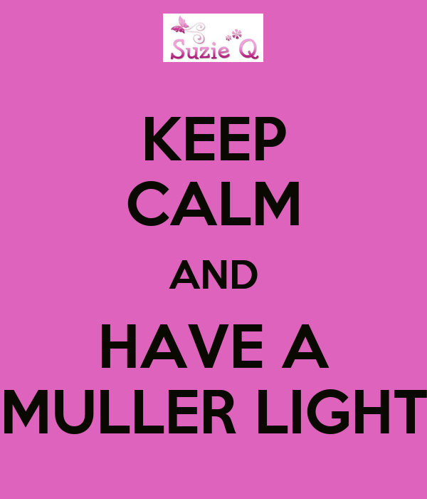 KEEP CALM AND HAVE A MULLER LIGHT