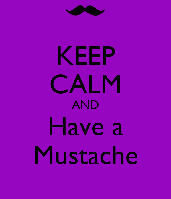 KEEP CALM AND Have a Mustache