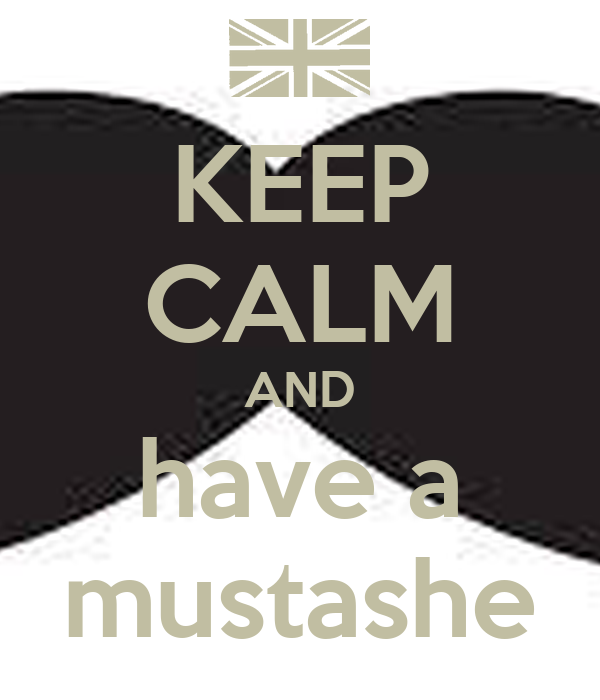 KEEP CALM AND have a mustashe