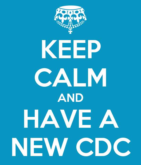 KEEP CALM AND  HAVE A  NEW CDC