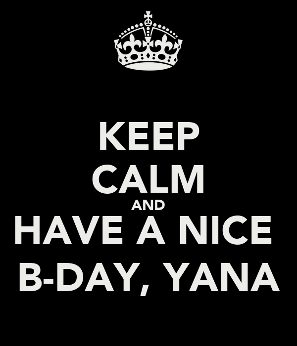 KEEP CALM AND HAVE A NICE  B-DAY, YANA