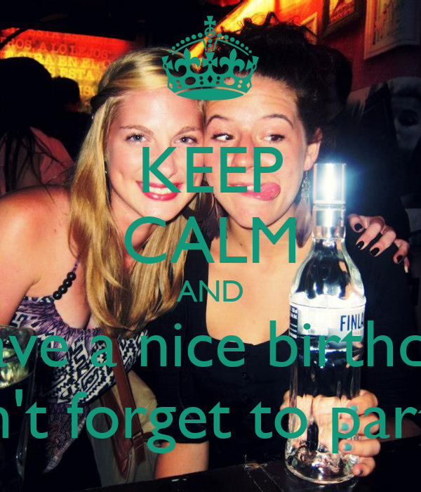 KEEP CALM AND Have a nice birthday and don't forget to party hard!
