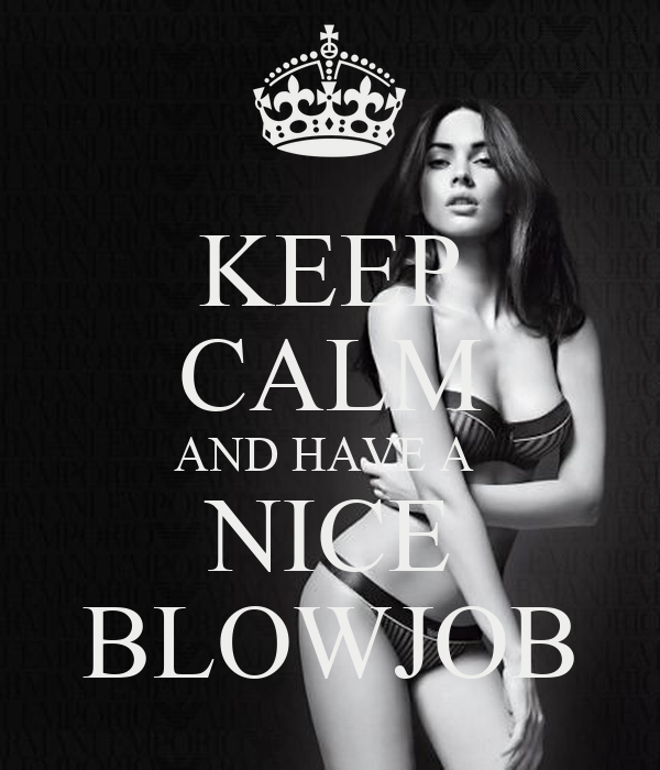 KEEP CALM AND HAVE A  NICE BLOWJOB