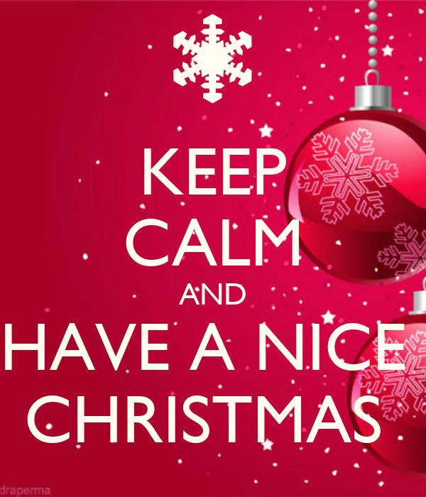KEEP CALM AND HAVE A NICE  CHRISTMAS