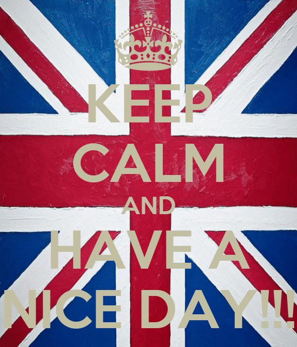 KEEP CALM AND HAVE A NICE DAY!!!