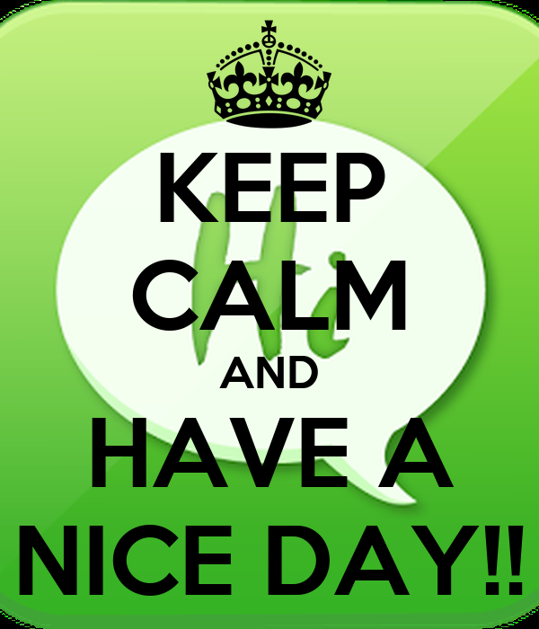 KEEP CALM AND HAVE A NICE DAY!!