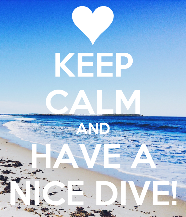 KEEP CALM AND HAVE A NICE DIVE!