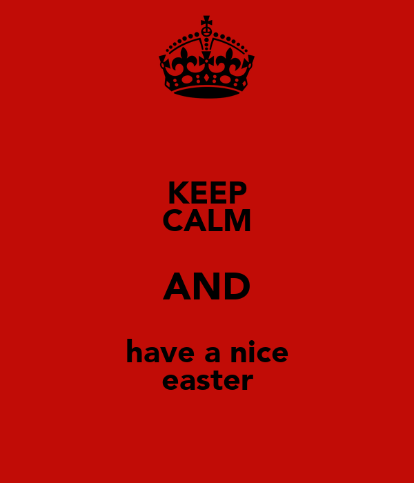 KEEP CALM AND have a nice easter