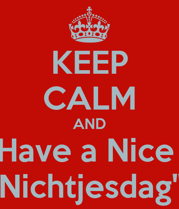 "KEEP CALM AND Have a Nice  ""Nichtjesdag"""