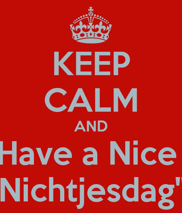 "KEEP CALM AND Have a Nice  ""Nichtjesdag"""