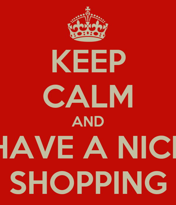 KEEP CALM AND HAVE A NICE SHOPPING