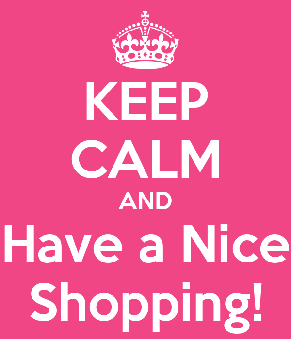 KEEP CALM AND Have a Nice Shopping!