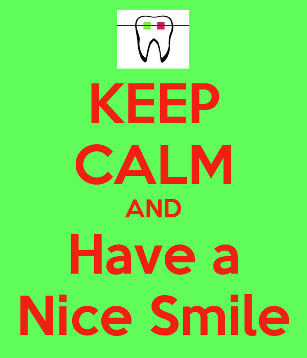 KEEP CALM AND Have a Nice Smile